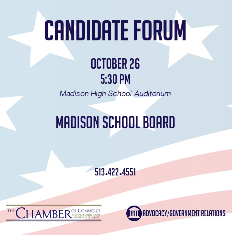 Madison Board of Education candidate forum will take place October 26th at 5:30 p.m. in the Madison High School auditorium.     Any questions please contact the Chamber of Commerce at 513-422-4551.